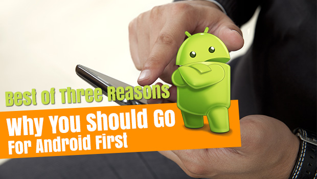 Why You Should Go for Android First